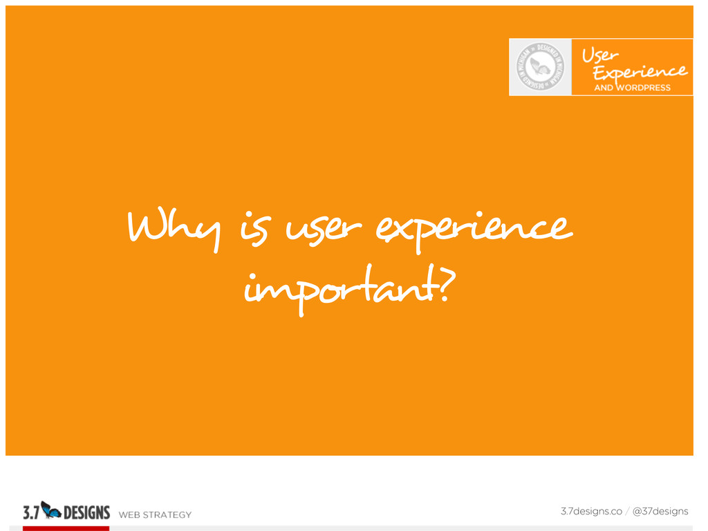 Why is user experience important? 3.7designs.co...