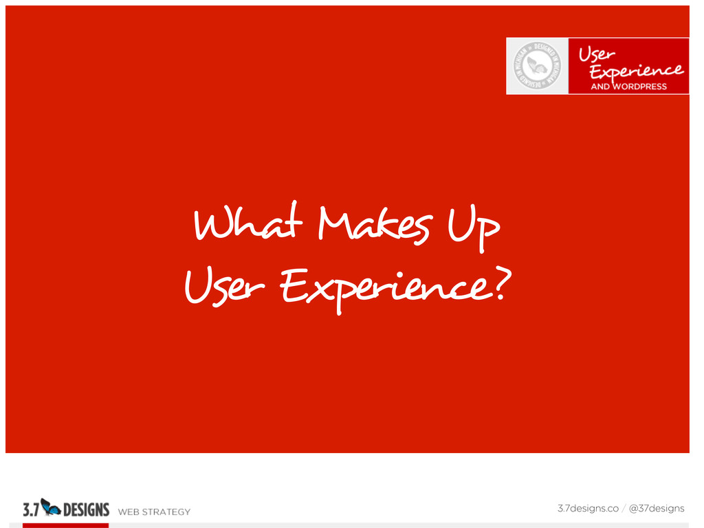 What Makes Up User Experience? 3.7designs.co / ...
