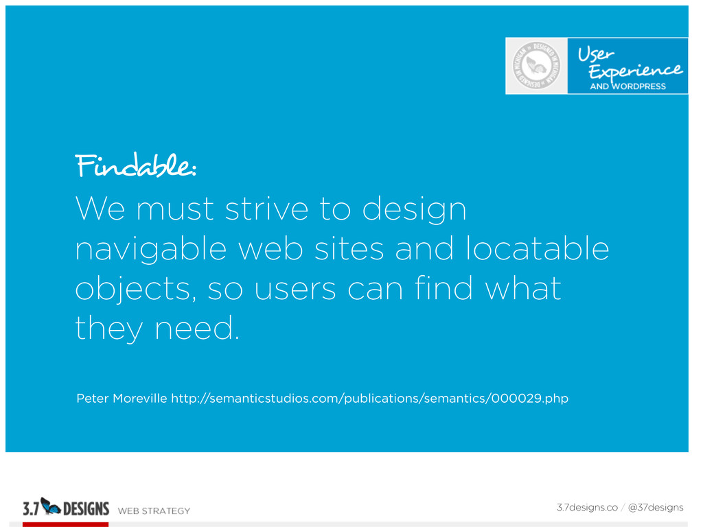 Findable: We must strive to design navigable we...