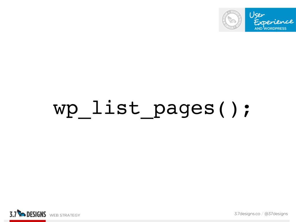 wp_list_pages(); 3.7designs.co / @37designs