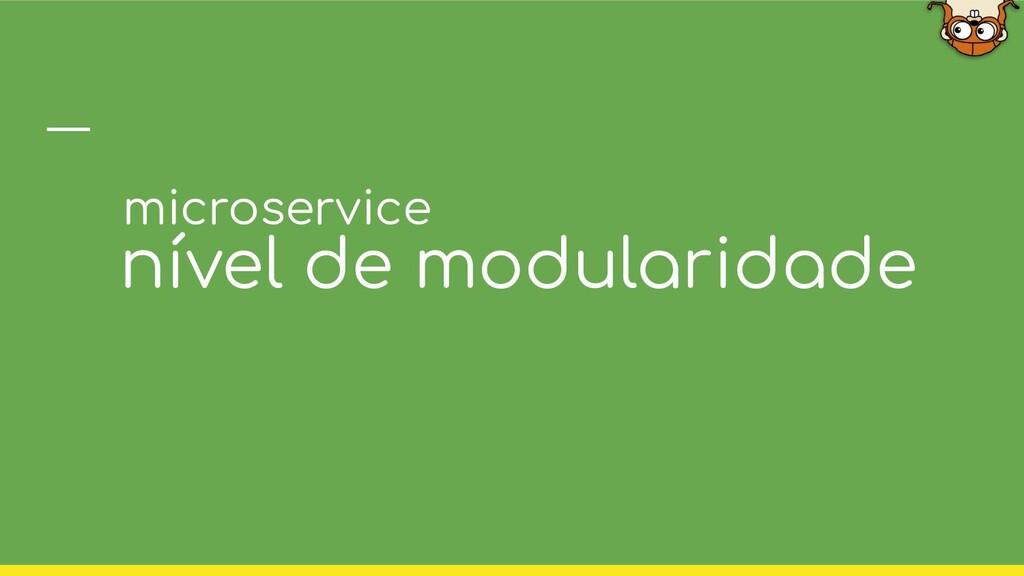 nível de modularidade microservice