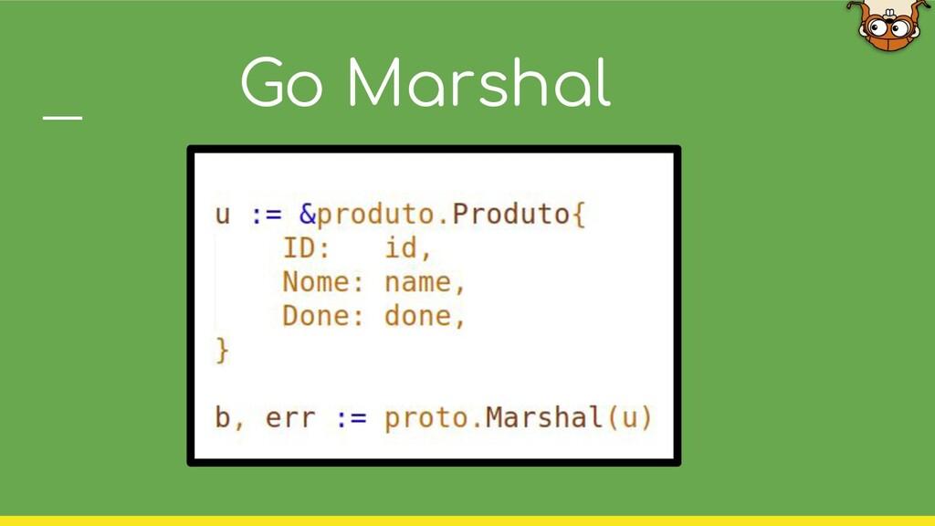 Go Marshal