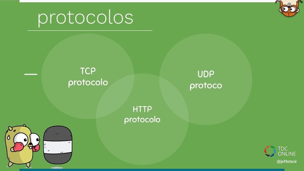 @jeffotoni HTTP protocolo TCP protocolo UDP pro...