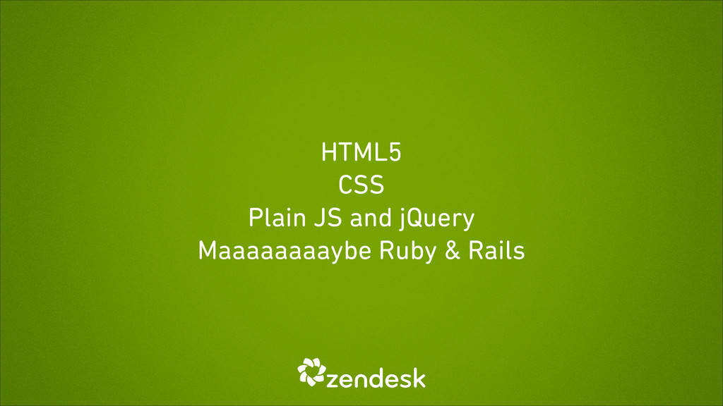 HTML5 CSS Plain JS and jQuery Maaaaaaaaybe Ruby...