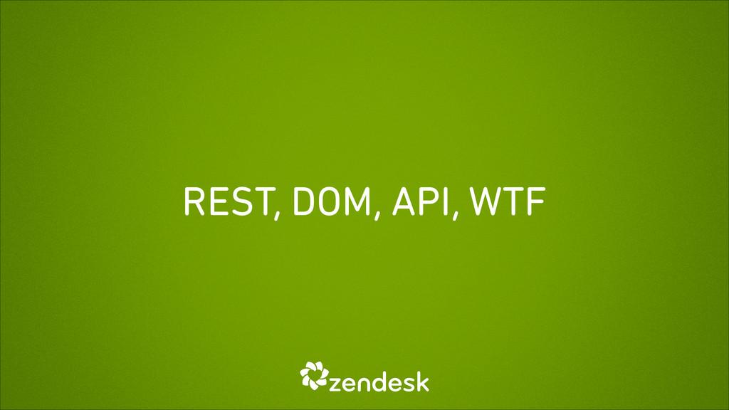 REST, DOM, API, WTF