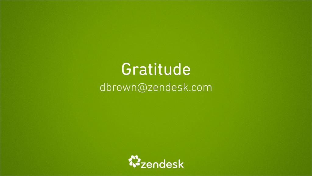 Gratitude dbrown@zendesk.com