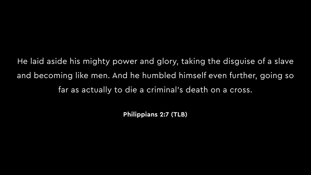 He laid aside his mighty power and glory, takin...