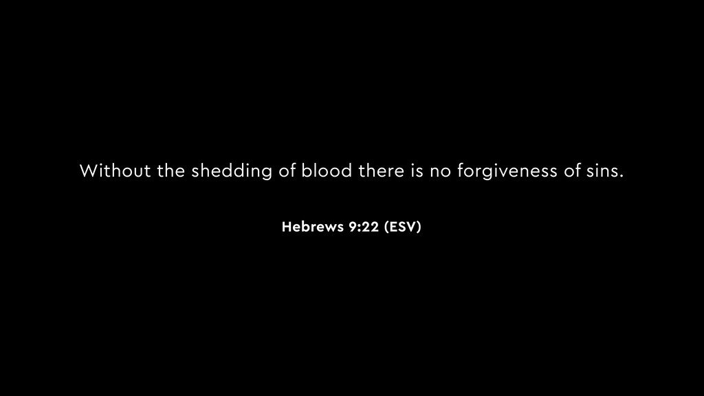 Without the shedding of blood there is no forgi...