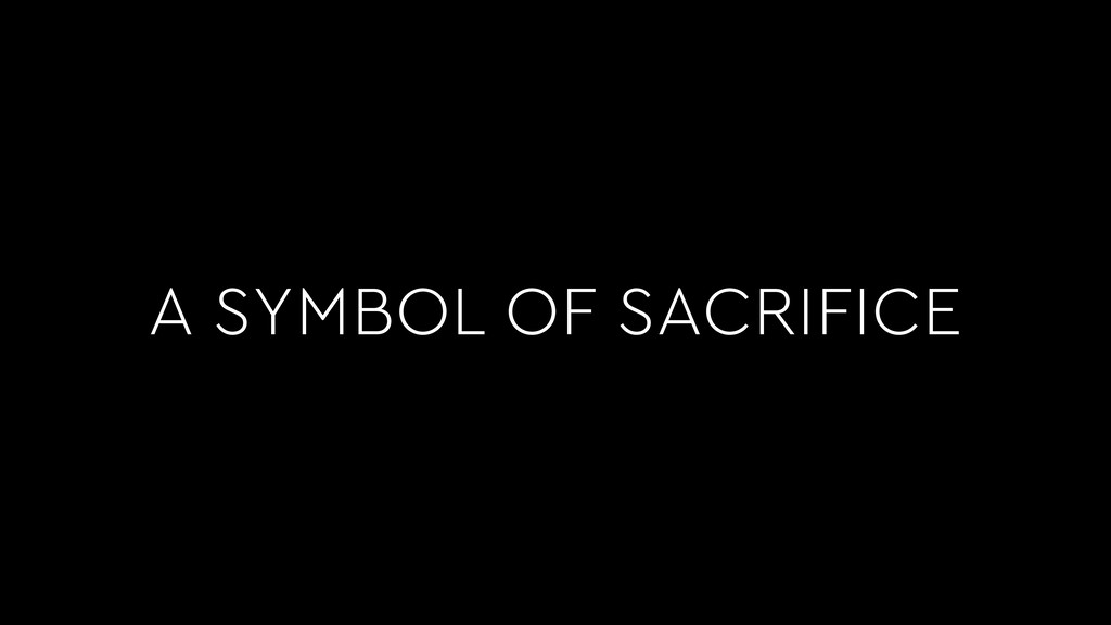 A SYMBOL OF SACRIFICE