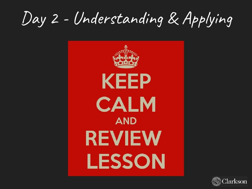 Day 2 - U nderstanding & A pplying