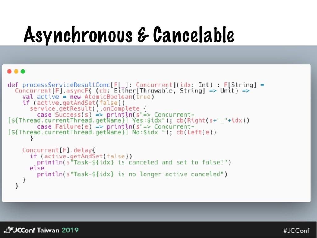Asynchronous & Cancelable