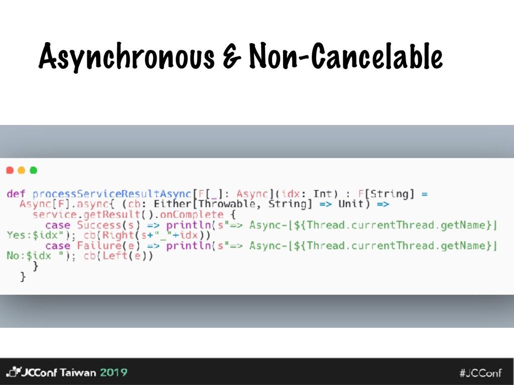 Asynchronous & Non-Cancelable