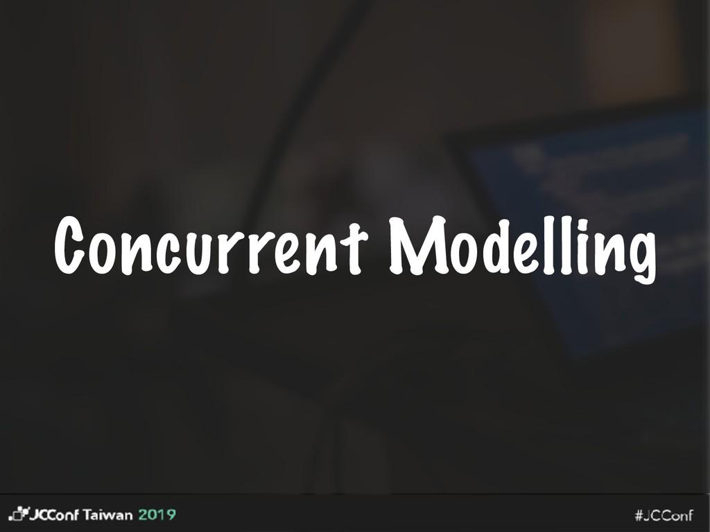 Concurrent Modelling