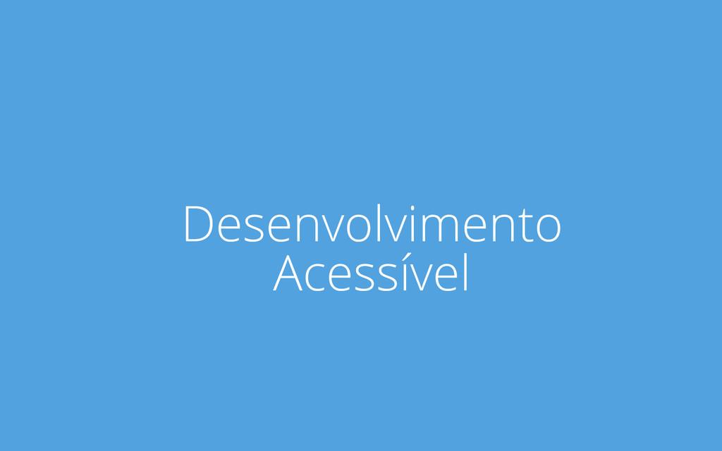 Desenvolvimento Acessível