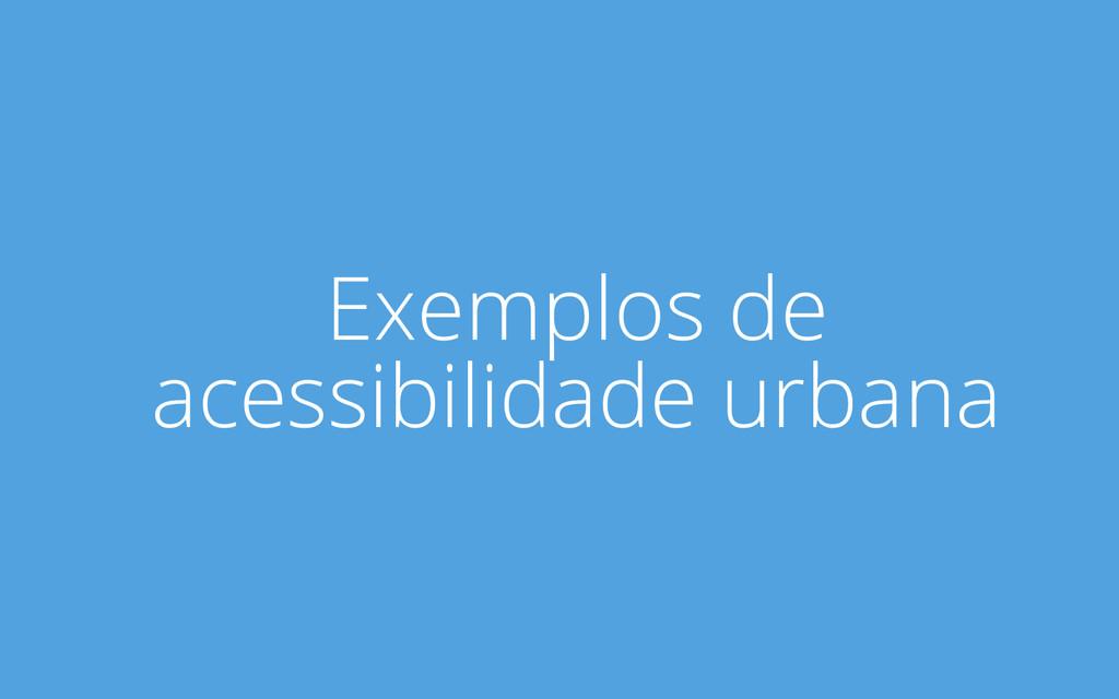 Exemplos de acessibilidade urbana