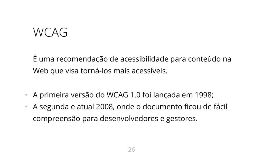 WCAG É uma recomendação de acessibilidade para ...
