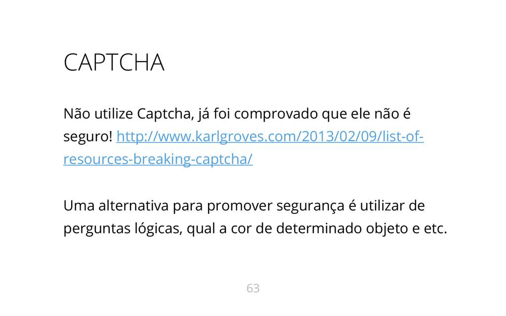 CAPTCHA Não utilize Captcha, já foi comprovado ...