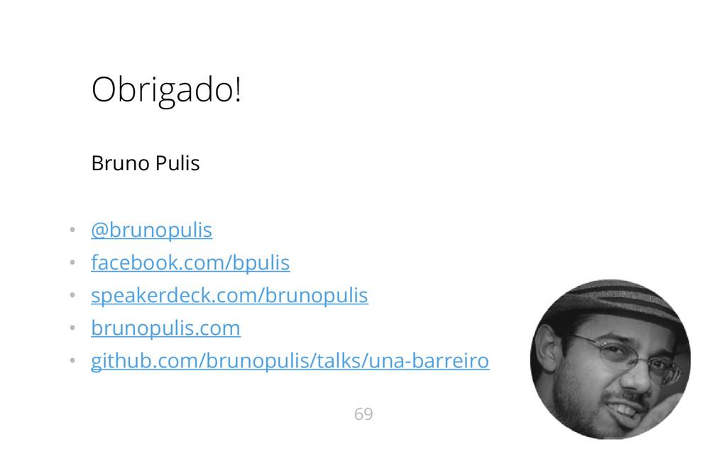 Obrigado! Bruno Pulis • @brunopulis • facebook....