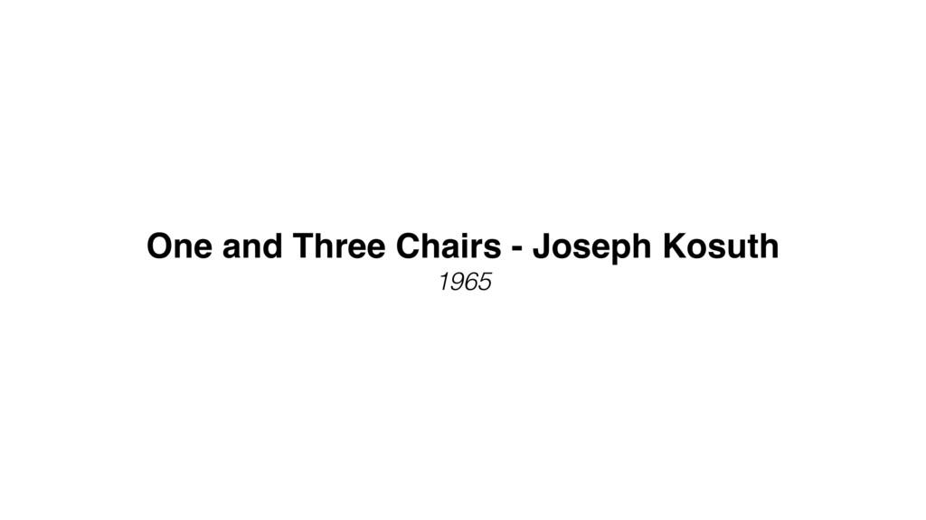 One and Three Chairs - Joseph Kosuth 1965