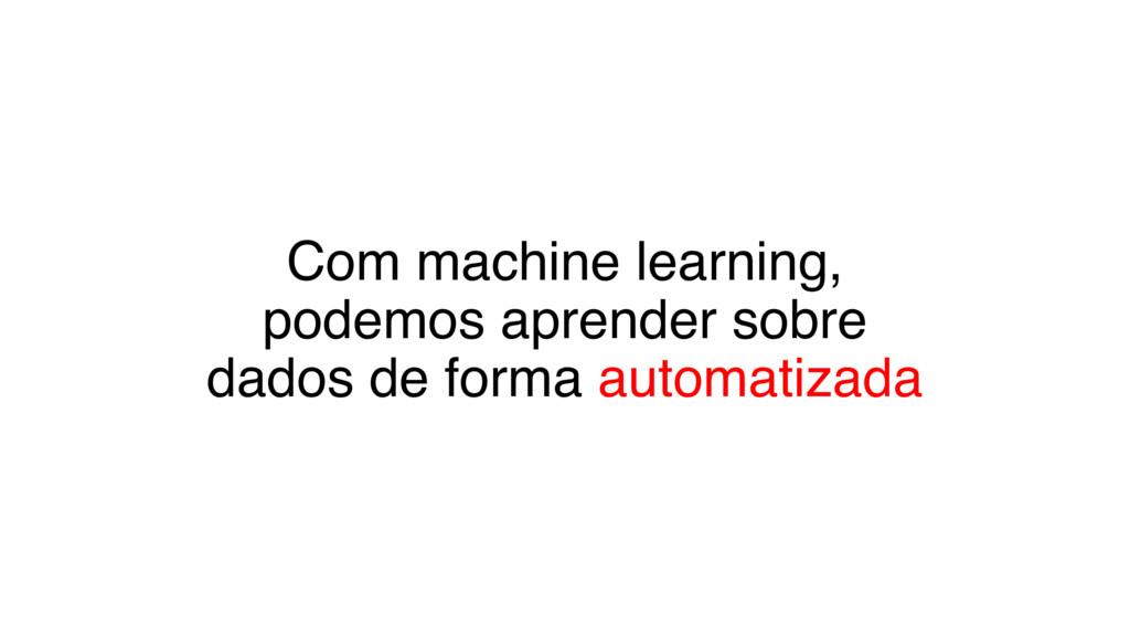 Com machine learning, podemos aprender sobre da...