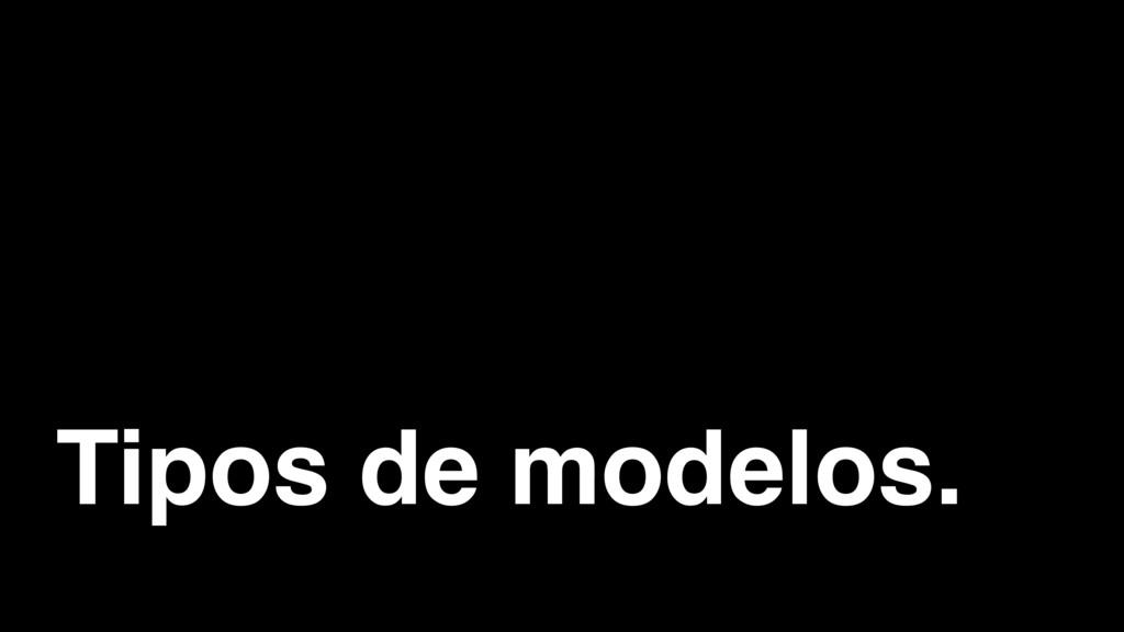Tipos de modelos.