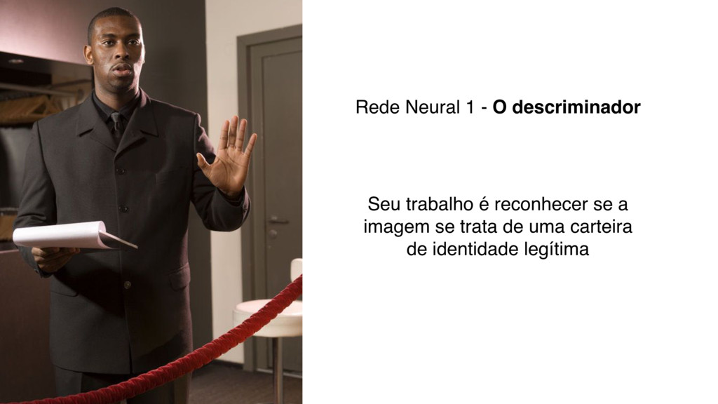 Rede Neural 1 - O descriminador Seu trabalho é ...
