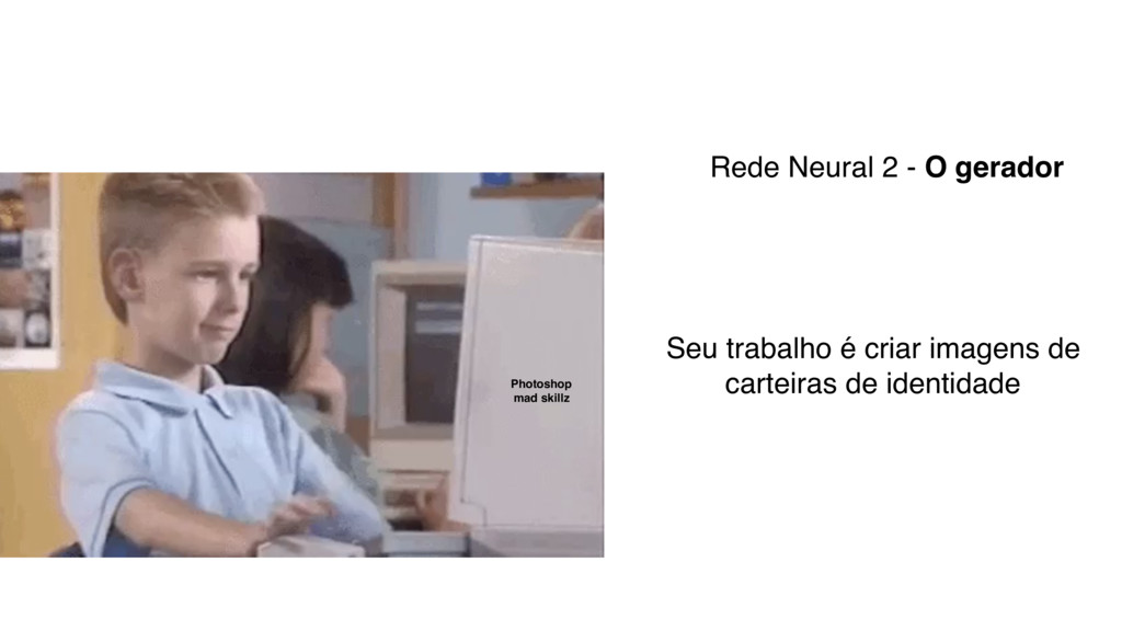 Rede Neural 2 - O gerador Seu trabalho é criar ...