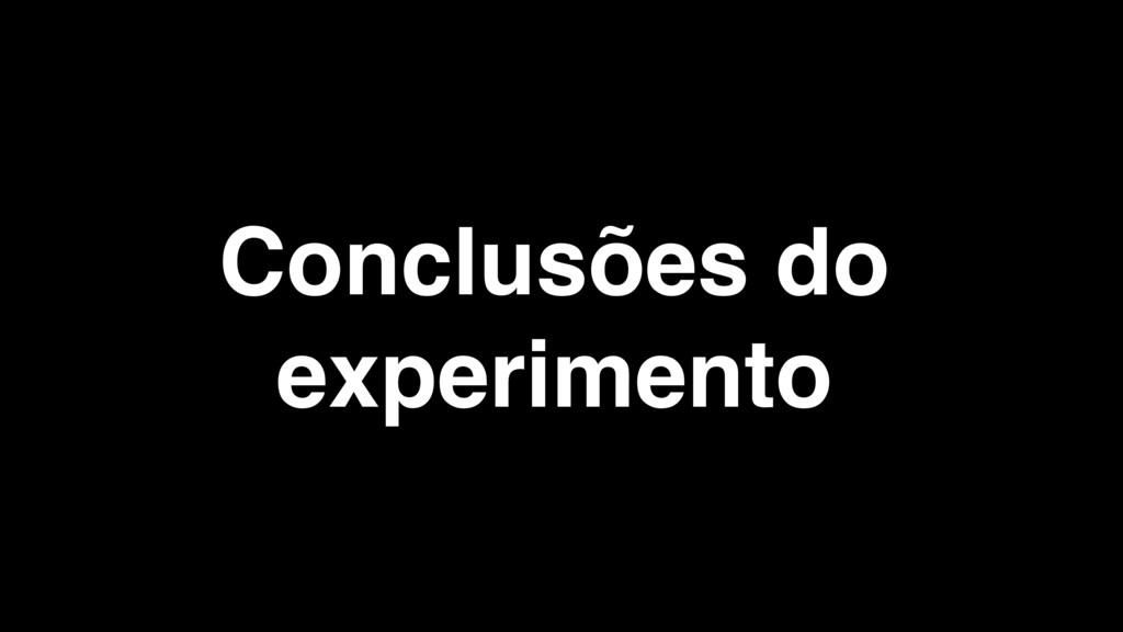 Conclusões do experimento