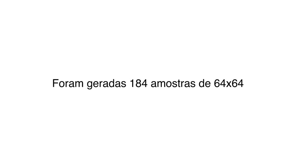 Foram geradas 184 amostras de 64x64