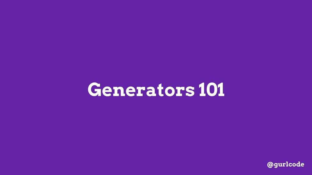 Generators 101 @gurlcode