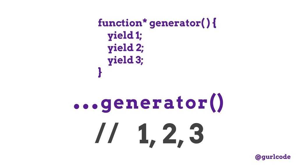 function* generator( ) { yield 1; yield 2; yiel...