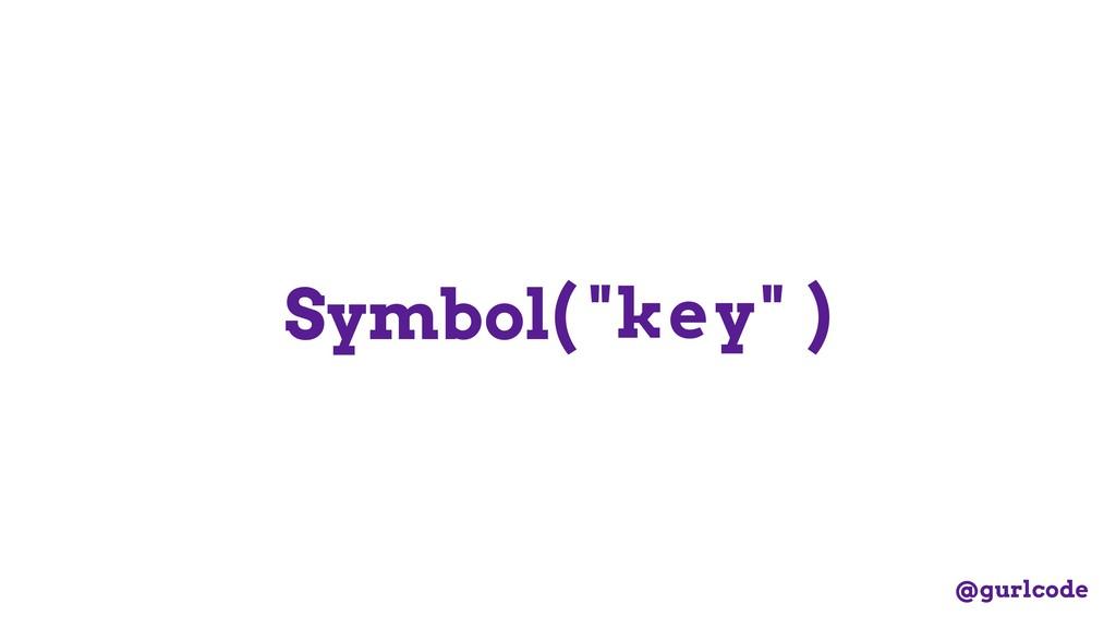 "Symbol( ""key"" ) @gurlcode"