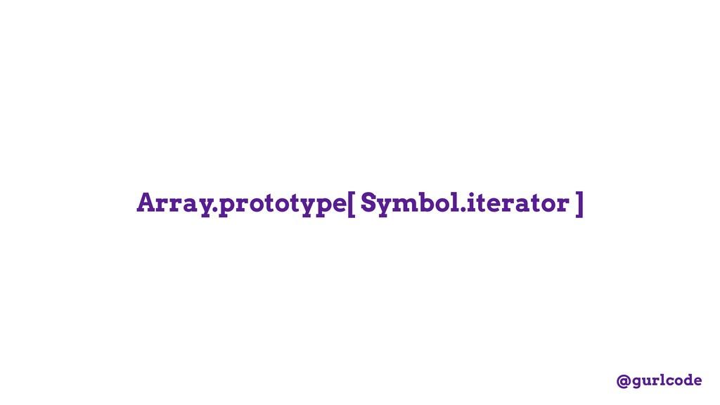 Array.prototype[ Symbol.iterator ] @gurlcode