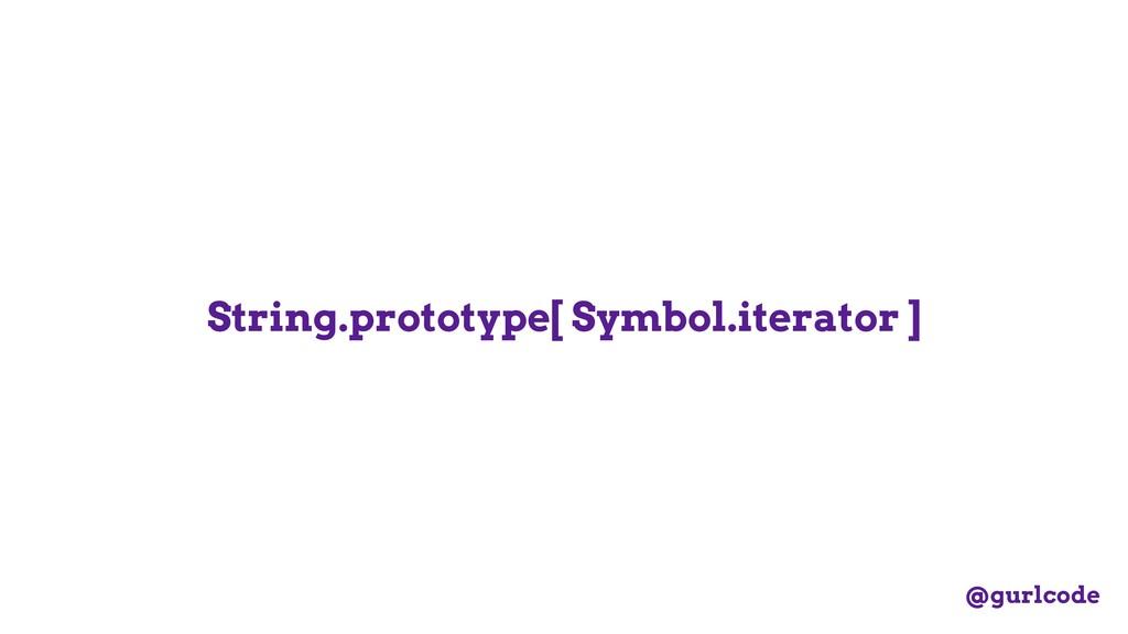String.prototype[ Symbol.iterator ] @gurlcode