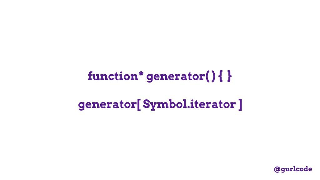 function* generator( ) { } generator[ Symbol.it...