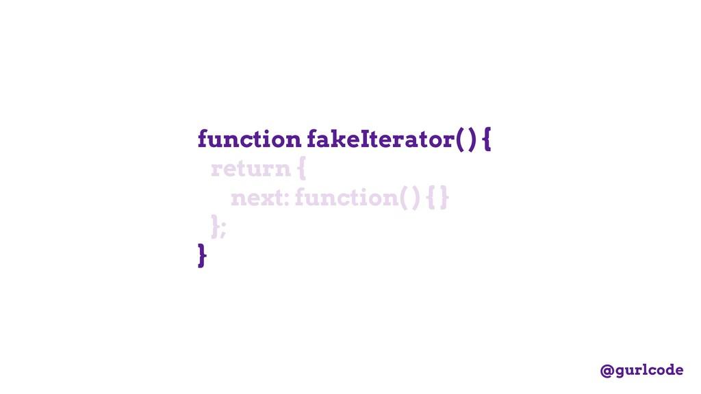 function fakeIterator( ) { return { next: funct...