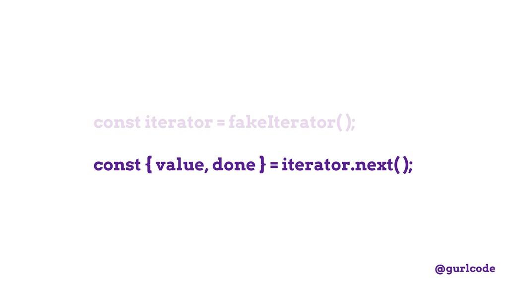 const iterator = fakeIterator( ); const { value...