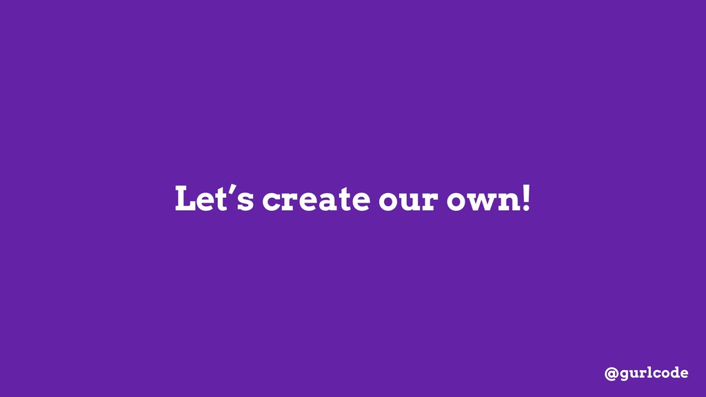 Let's create our own! @gurlcode