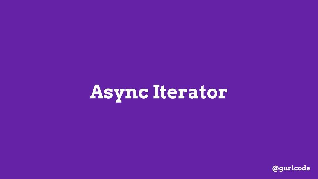 Async Iterator @gurlcode