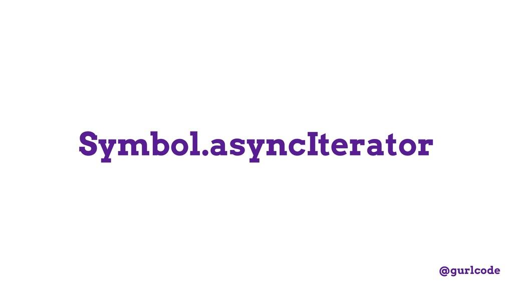 Symbol.asyncIterator @gurlcode