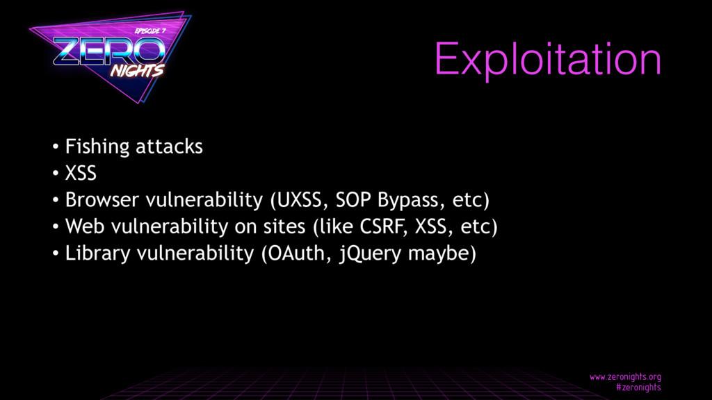 Exploitation • Fishing attacks • XSS • Browser ...