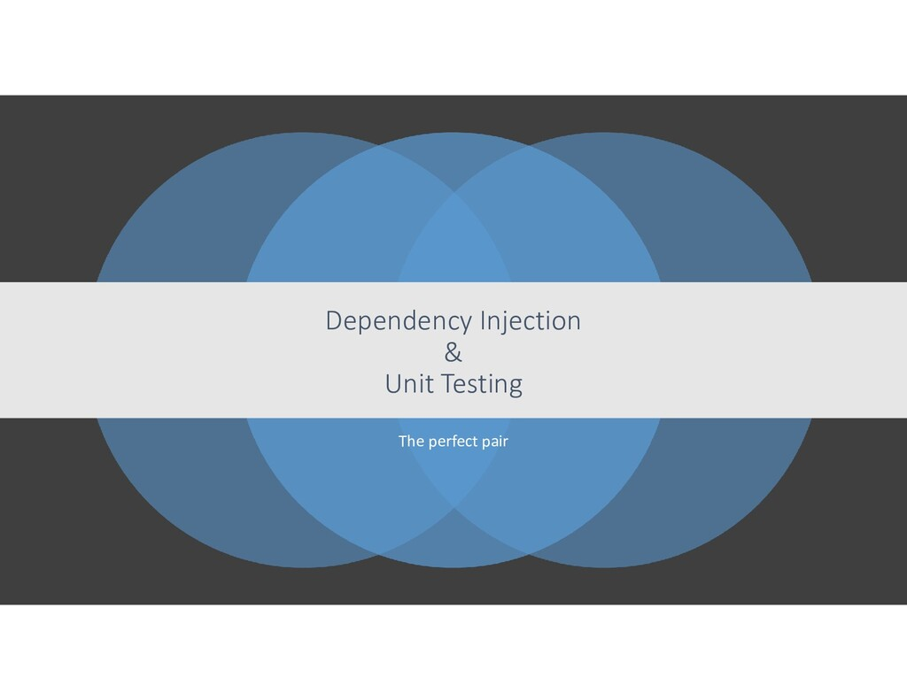 The perfect pair Dependency Injection & Unit Te...