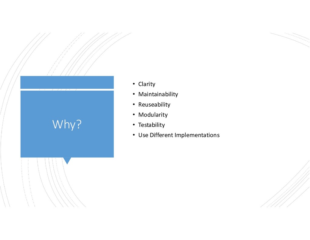 Why? • Clarity • Maintainability • Reuseability...