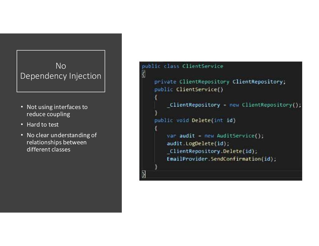 No Dependency Injection • Not using interfaces ...