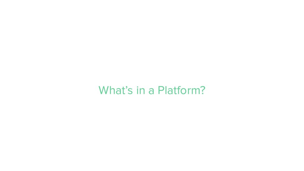 What's in a Platform?
