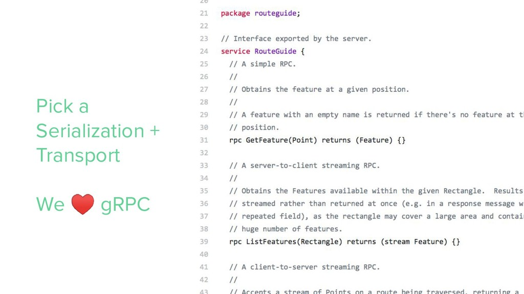 Pick a Serialization + Transport We ♥ gRPC
