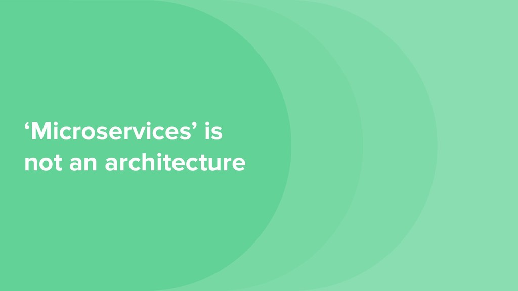 'Microservices' is not an architecture