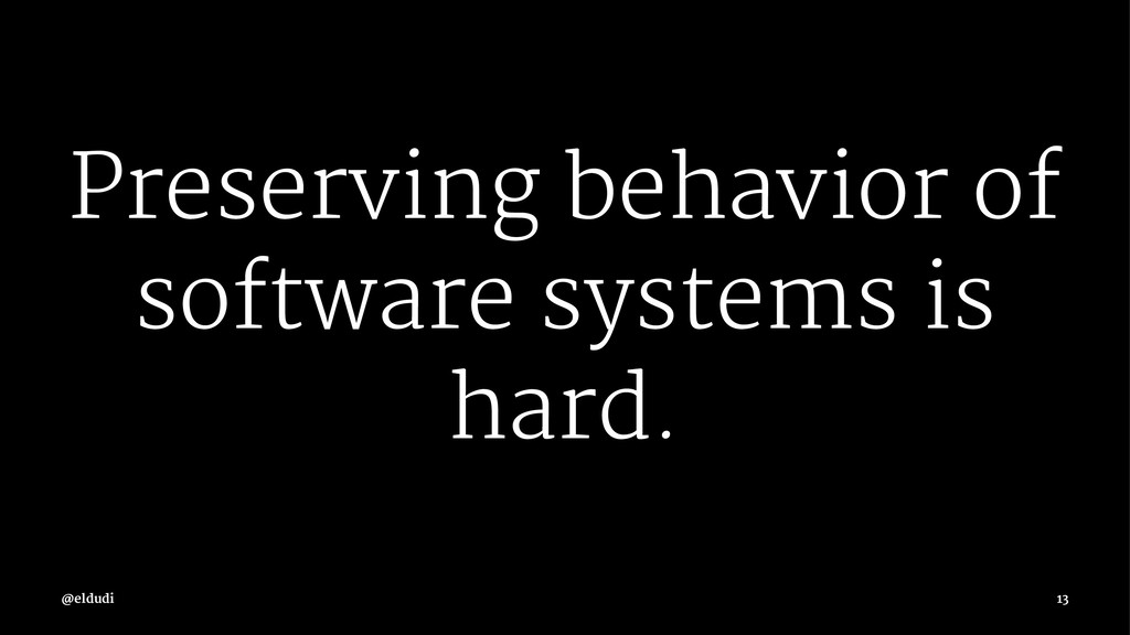 Preserving behavior of software systems is hard...