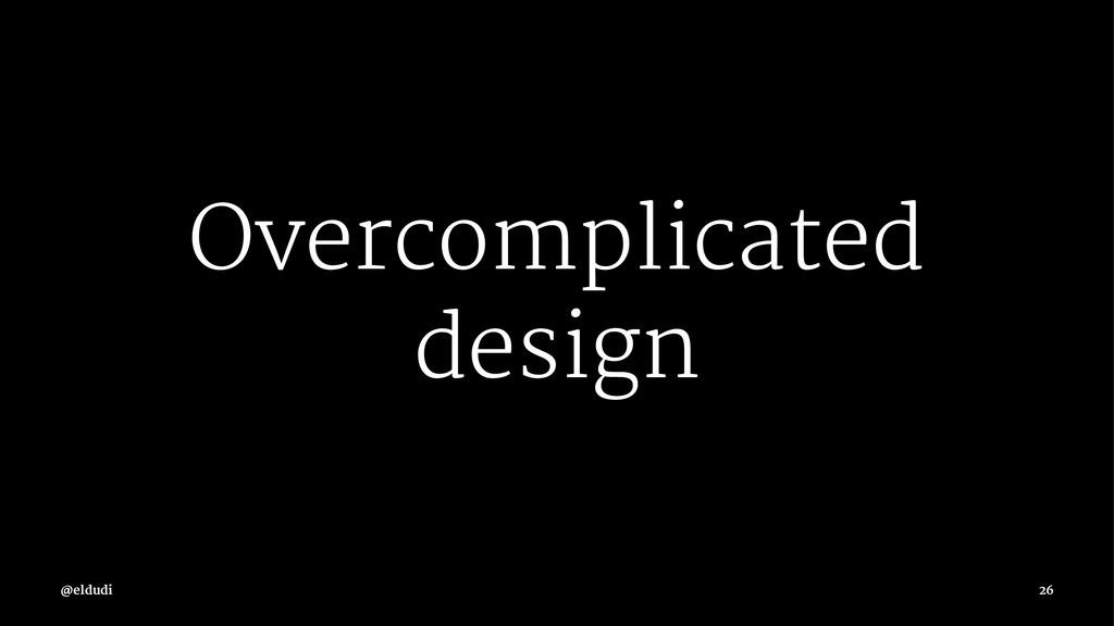 Overcomplicated design 26