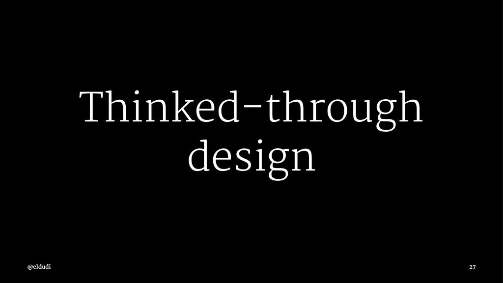Thinked-through design 27